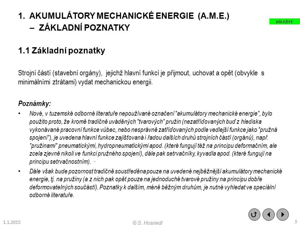 2.AKUMULÁTORY MECHANICKÉ ENERGIE (A.M.E.) S VYUŽITÍM DEFORMACE MATERIÁLU 2.1 Základní poznatky 2.1.1 Charakteristika (znakové konstrukční vlastnosti) Strojní částí (stavební orgány), jejichž hlavní funkcí je přijmout, uchovat a opět vydat mechanickou energii na principu pružné deformace materiálu.