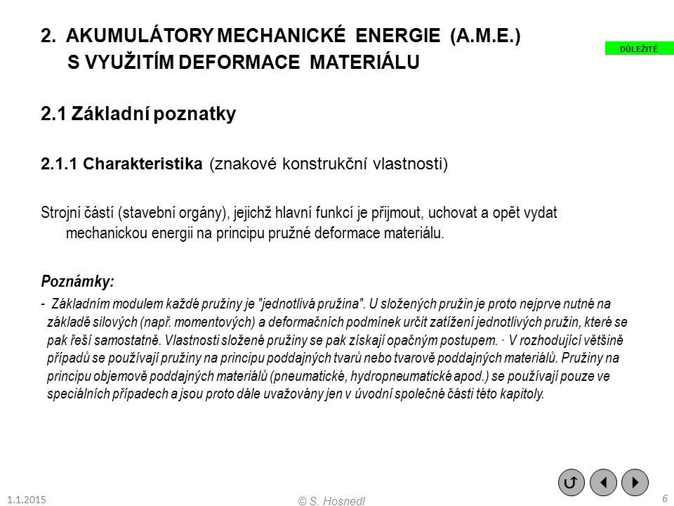 2.AKUMULÁTORY MECHANICKÉ ENERGIE (A.M.E.) S VYUŽITÍM DEFORMACE MATERIÁLU 2.1 Základní poznatky 2.1.1 Charakteristika (znakové konstrukční vlastnosti)