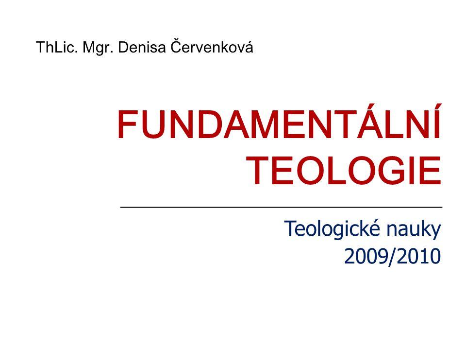 _____________________________________ FUNDAMENTÁLNÍ TEOLOGIE Teologické nauky 2009/2010 ThLic.