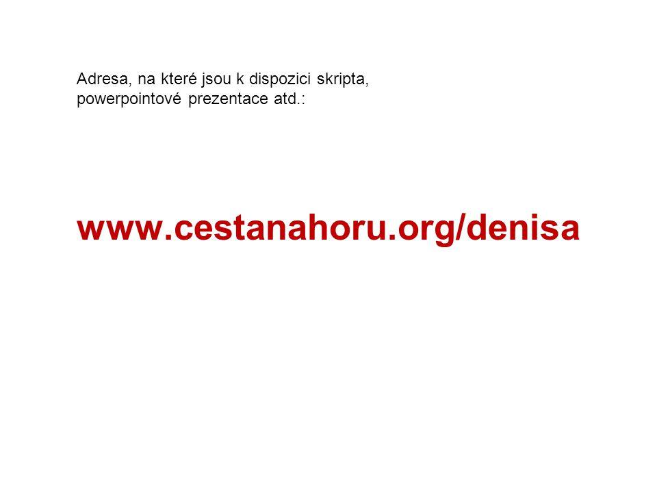 www.cestanahoru.org/denisa Adresa, na které jsou k dispozici skripta, powerpointové prezentace atd.: