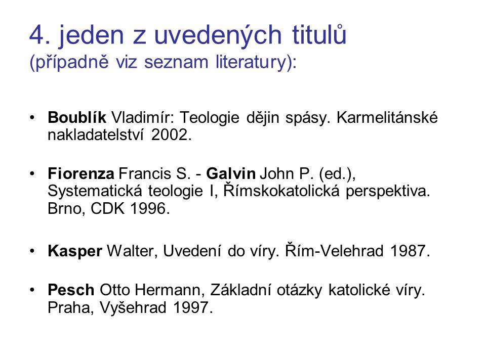 4. jeden z uvedených titulů (případně viz seznam literatury): Boublík Vladimír: Teologie dějin spásy. Karmelitánské nakladatelství 2002. Fiorenza Fran