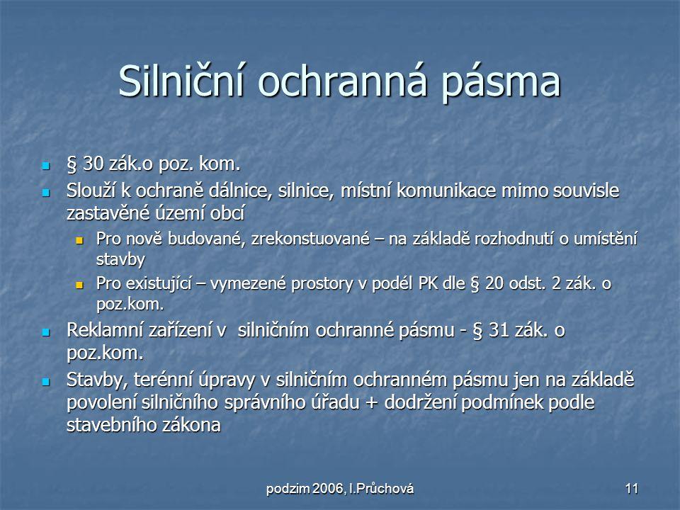 podzim 2006, I.Průchová11 Silniční ochranná pásma § 30 zák.o poz.