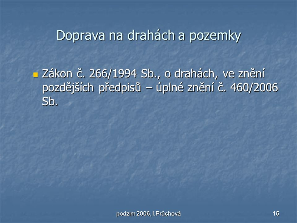 podzim 2006, I.Průchová15 Doprava na drahách a pozemky Zákon č.