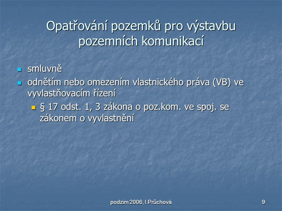 podzim 2006, I.Průchová10 Pozemní komunikace na cizím pozemku § 17 odst.