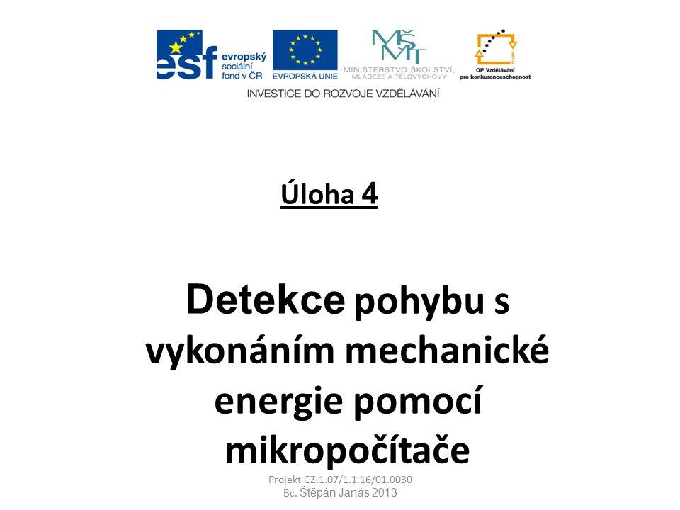 Úloha 4 Detekce pohybu s vykonáním mechanické energie pomocí mikropočítače Projekt CZ.1.07/1.1.16/01.0030 Bc.