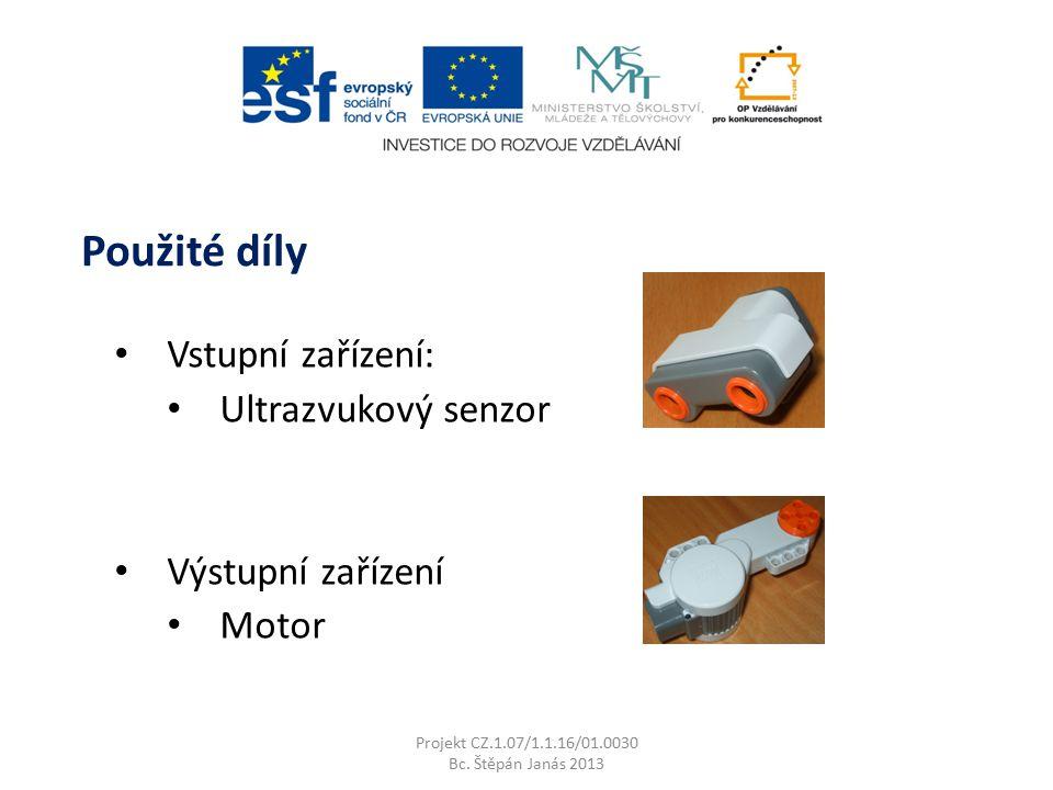 Vstupní zařízení: Ultrazvukový senzor Výstupní zařízení Motor Projekt CZ.1.07/1.1.16/01.0030 Bc.