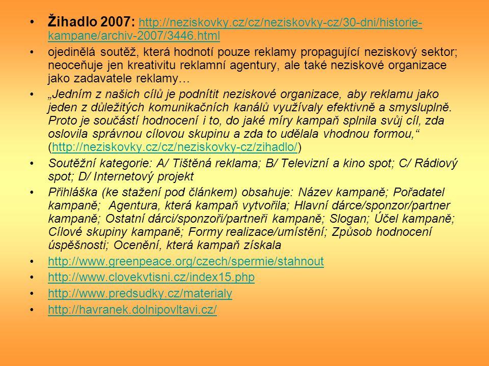 Žihadlo 2007: http://neziskovky.cz/cz/neziskovky-cz/30-dni/historie- kampane/archiv-2007/3446.html http://neziskovky.cz/cz/neziskovky-cz/30-dni/histor