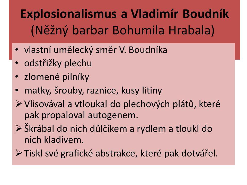 Explosionalismus a Vladimír Boudník (Něžný barbar Bohumila Hrabala) vlastní umělecký směr V. Boudníka odstřižky plechu zlomené pilníky matky, šrouby,