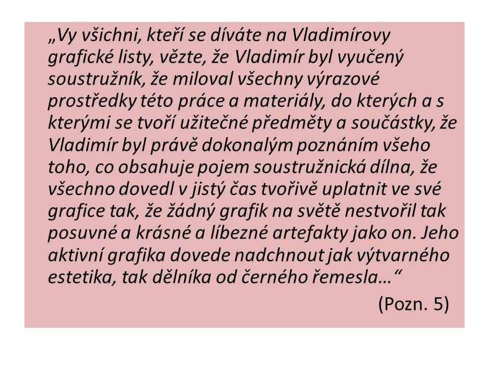 """""""Vy všichni, kteří se díváte na Vladimírovy grafické listy, vězte, že Vladimír byl vyučený soustružník, že miloval všechny výrazové prostředky této pr"""