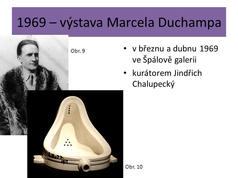1969 – výstava Marcela Duchampa v březnu a dubnu 1969 ve Špálově galerii kurátorem Jindřich Chalupecký Obr. 9 Obr. 10