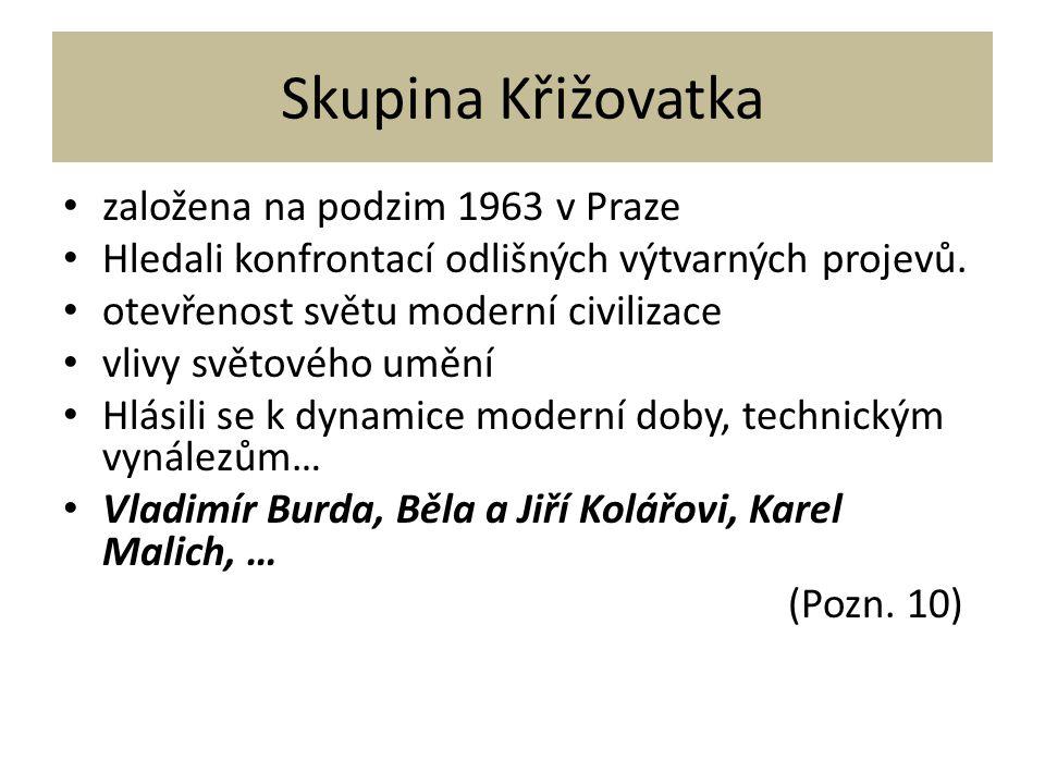 Skupina Křižovatka založena na podzim 1963 v Praze Hledali konfrontací odlišných výtvarných projevů. otevřenost světu moderní civilizace vlivy světové