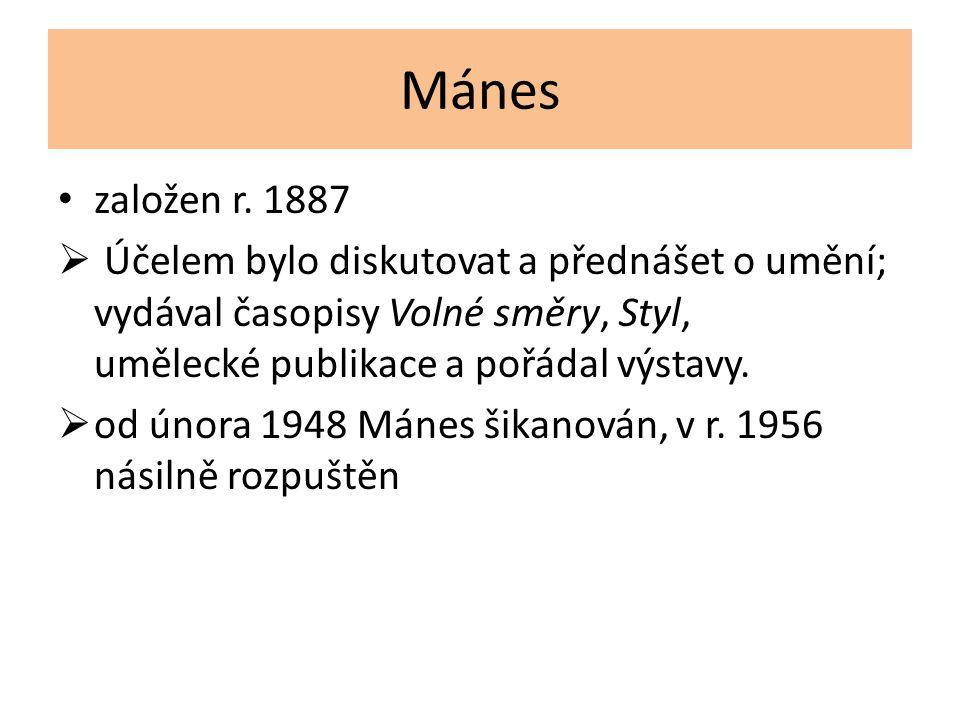 Mánes založen r. 1887  Účelem bylo diskutovat a přednášet o umění; vydával časopisy Volné směry, Styl, umělecké publikace a pořádal výstavy.  od úno