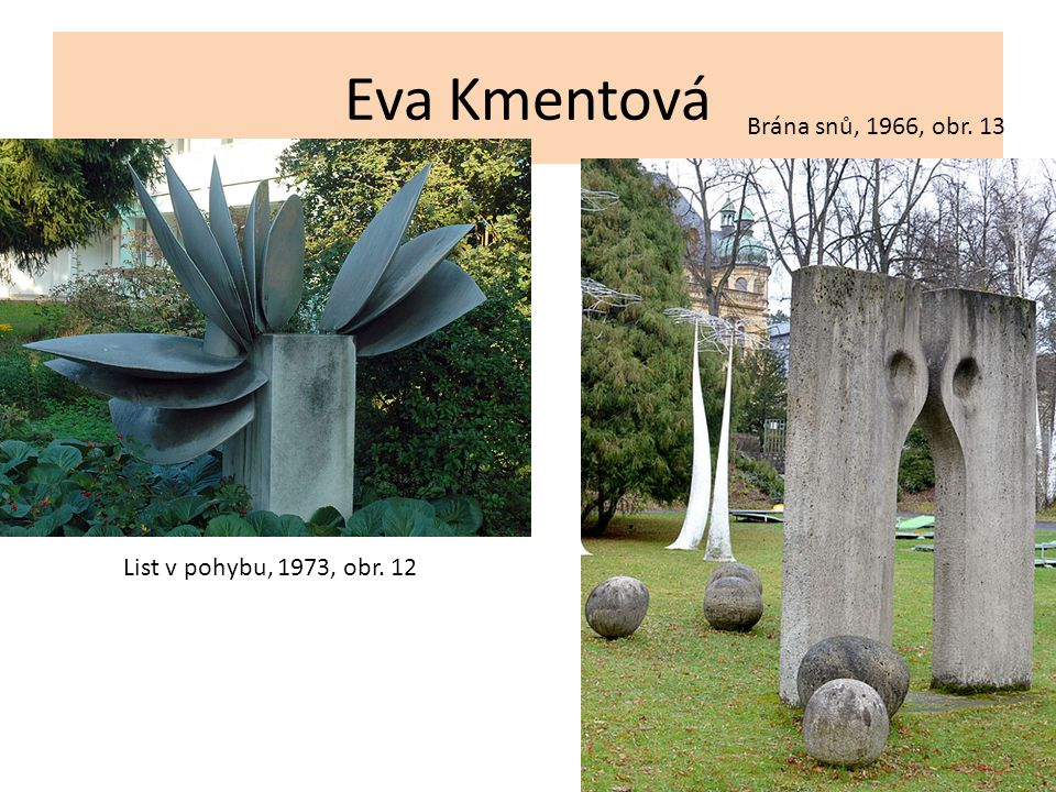 Eva Kmentová List v pohybu, 1973, obr. 12 Brána snů, 1966, obr. 13