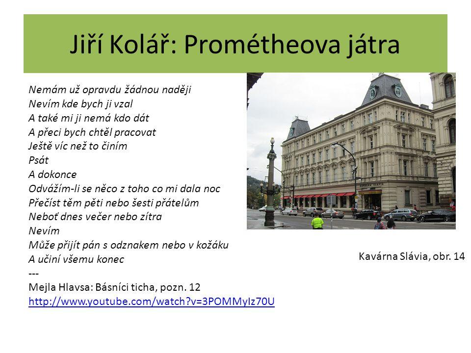 Jiří Kolář: Prométheova játra Nemám už opravdu žádnou naději Nevím kde bych ji vzal A také mi ji nemá kdo dát A přeci bych chtěl pracovat Ještě víc ne