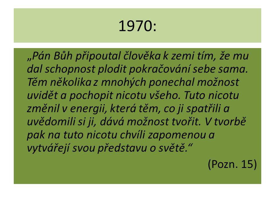 """1970: """"Pán Bůh připoutal člověka k zemi tím, že mu dal schopnost plodit pokračování sebe sama. Těm několika z mnohých ponechal možnost uvidět a pochop"""