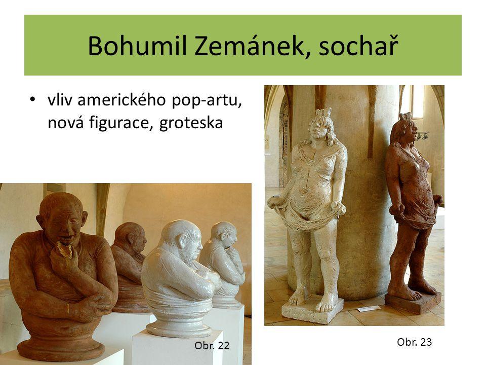 Bohumil Zemánek, sochař vliv amerického pop-artu, nová figurace, groteska Obr. 22 Obr. 23