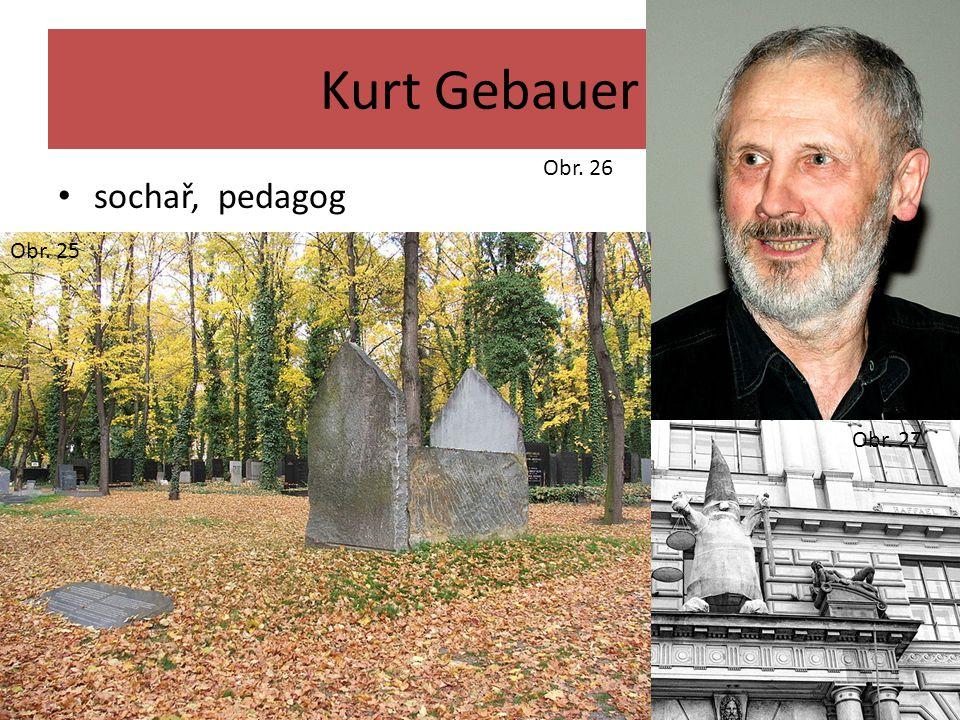 Kurt Gebauer sochař, pedagog Obr. 26 Obr. 27 Obr. 25