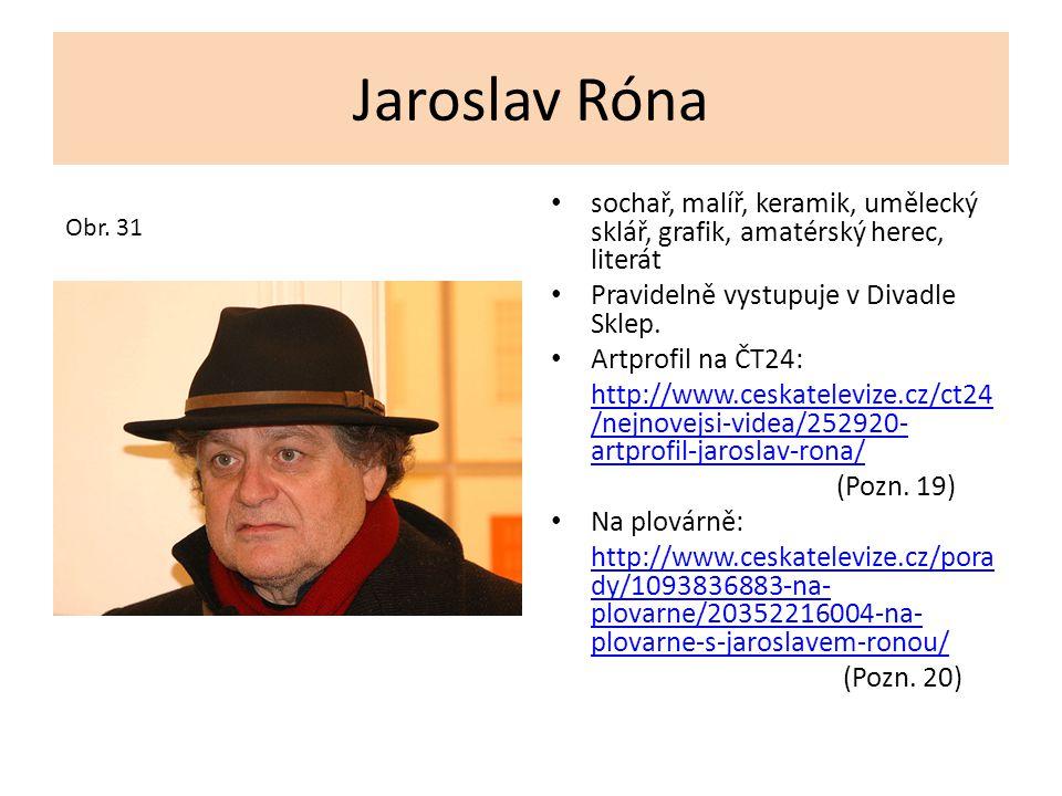 Jaroslav Róna sochař, malíř, keramik, umělecký sklář, grafik, amatérský herec, literát Pravidelně vystupuje v Divadle Sklep. Artprofil na ČT24: http:/