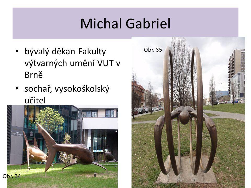 Michal Gabriel bývalý děkan Fakulty výtvarných umění VUT v Brně sochař, vysokoškolský učitel Obr. 34 Obr. 35