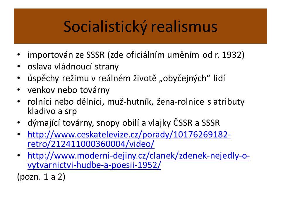"""Socialistický realismus importován ze SSSR (zde oficiálním uměním od r. 1932) oslava vládnoucí strany úspěchy režimu v reálném životě """"obyčejných"""" lid"""
