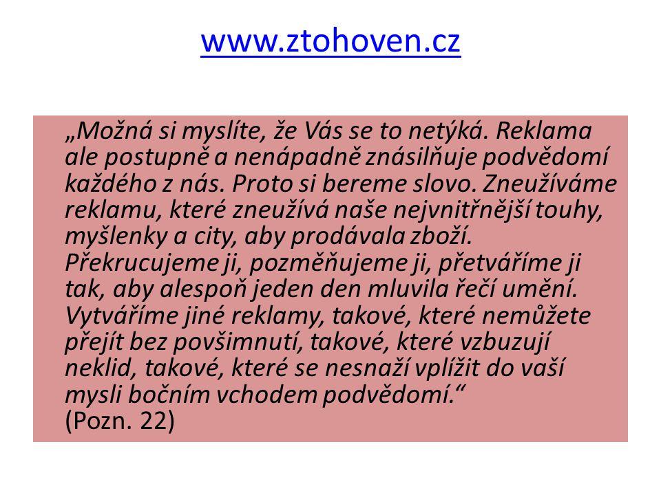 """www.ztohoven.cz """"Možná si myslíte, že Vás se to netýká. Reklama ale postupně a nenápadně znásilňuje podvědomí každého z nás. Proto si bereme slovo. Zn"""