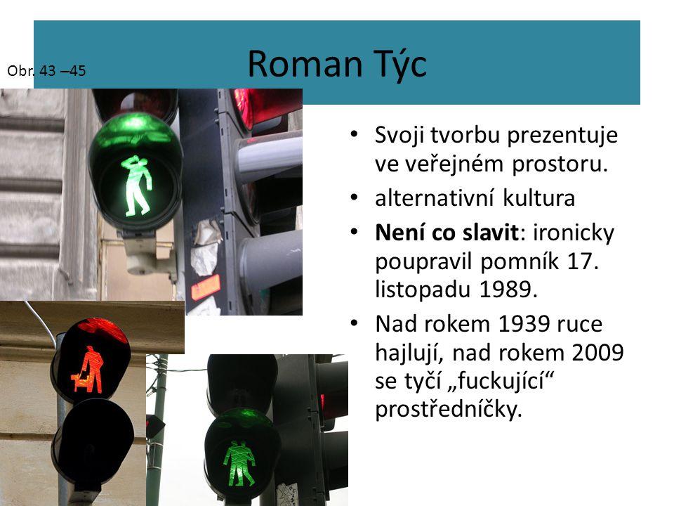 Roman Týc Svoji tvorbu prezentuje ve veřejném prostoru. alternativní kultura Není co slavit: ironicky poupravil pomník 17. listopadu 1989. Nad rokem 1