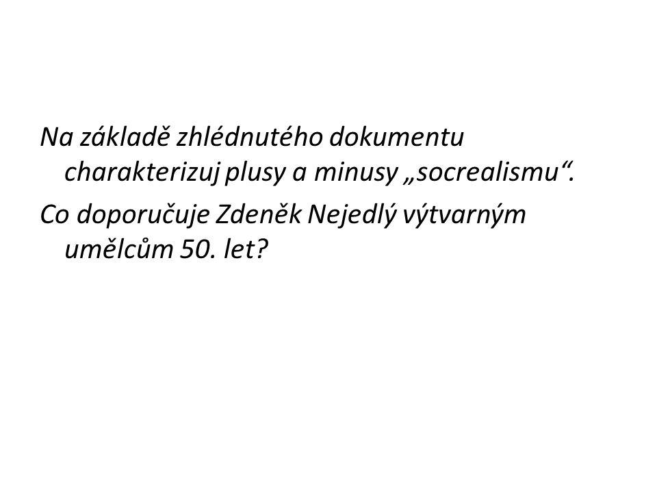 """Na základě zhlédnutého dokumentu charakterizuj plusy a minusy """"socrealismu"""". Co doporučuje Zdeněk Nejedlý výtvarným umělcům 50. let?"""