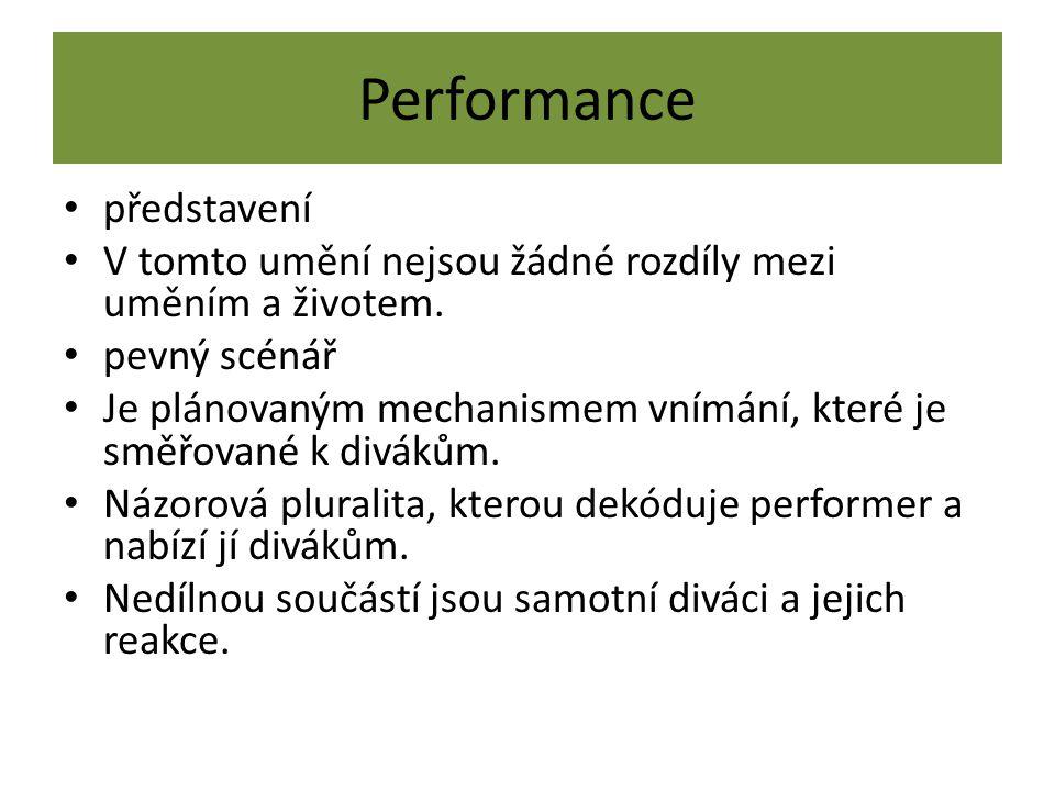 Performance představení V tomto umění nejsou žádné rozdíly mezi uměním a životem. pevný scénář Je plánovaným mechanismem vnímání, které je směřované k