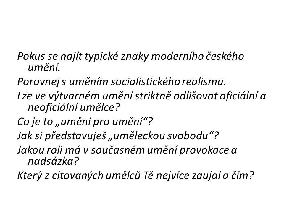 Pokus se najít typické znaky moderního českého umění. Porovnej s uměním socialistického realismu. Lze ve výtvarném umění striktně odlišovat oficiální