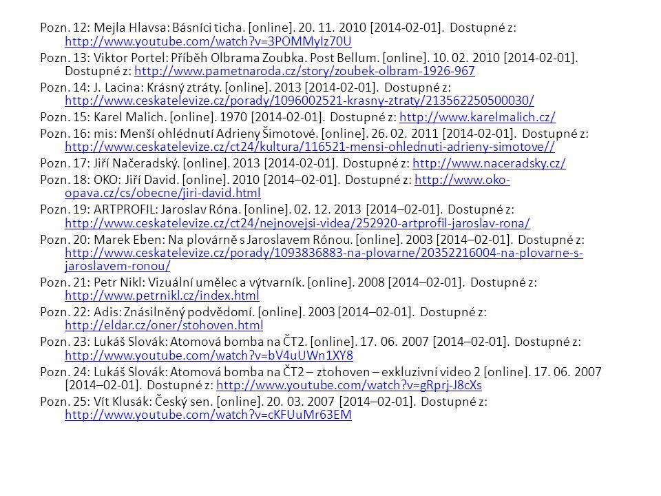 Pozn. 12: Mejla Hlavsa: Básníci ticha. [online]. 20. 11. 2010 [2014-02-01]. Dostupné z: http://www.youtube.com/watch?v=3POMMyIz70U http://www.youtube.