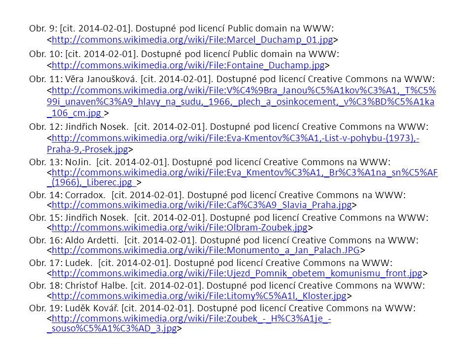Obr. 9: [cit. 2014-02-01]. Dostupné pod licencí Public domain na WWW: http://commons.wikimedia.org/wiki/File:Marcel_Duchamp_01.jpg Obr. 10: [cit. 2014