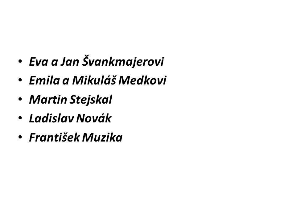 Eva a Jan Švankmajerovi Emila a Mikuláš Medkovi Martin Stejskal Ladislav Novák František Muzika
