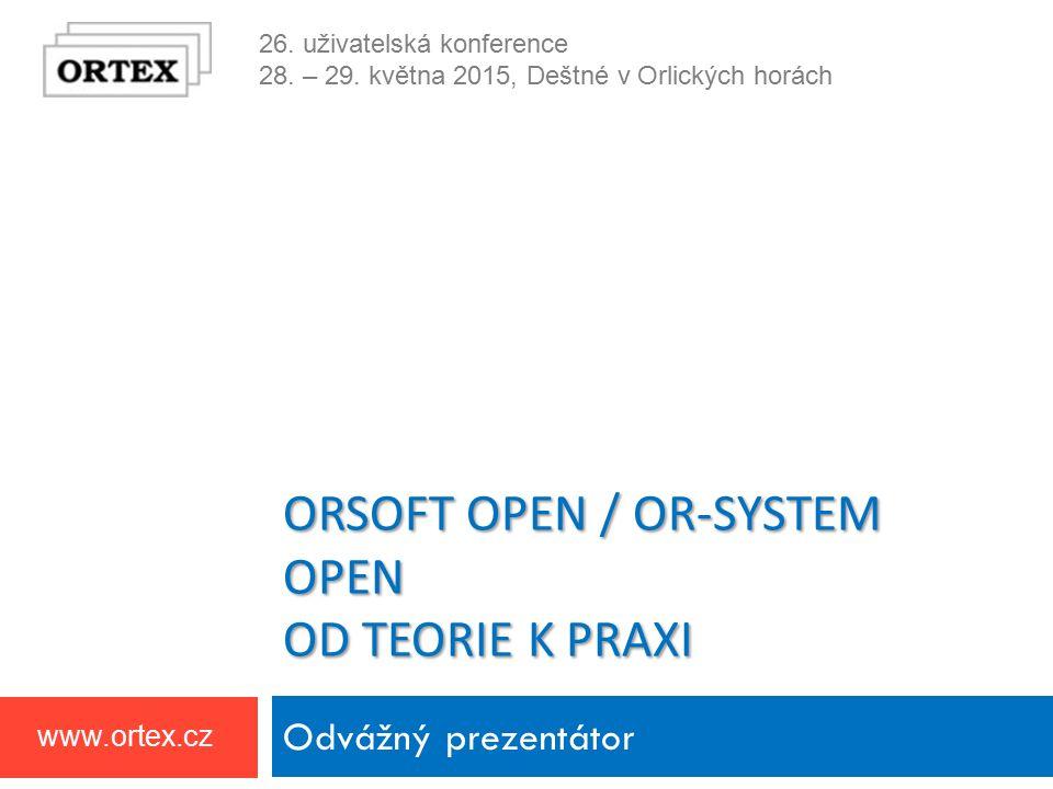 26. uživatelská konference 28. – 29. května 2015, Deštné v Orlických horách www.ortex.cz ORSOFT OPEN / OR-SYSTEM OPEN OD TEORIE K PRAXI Odvážný prezen