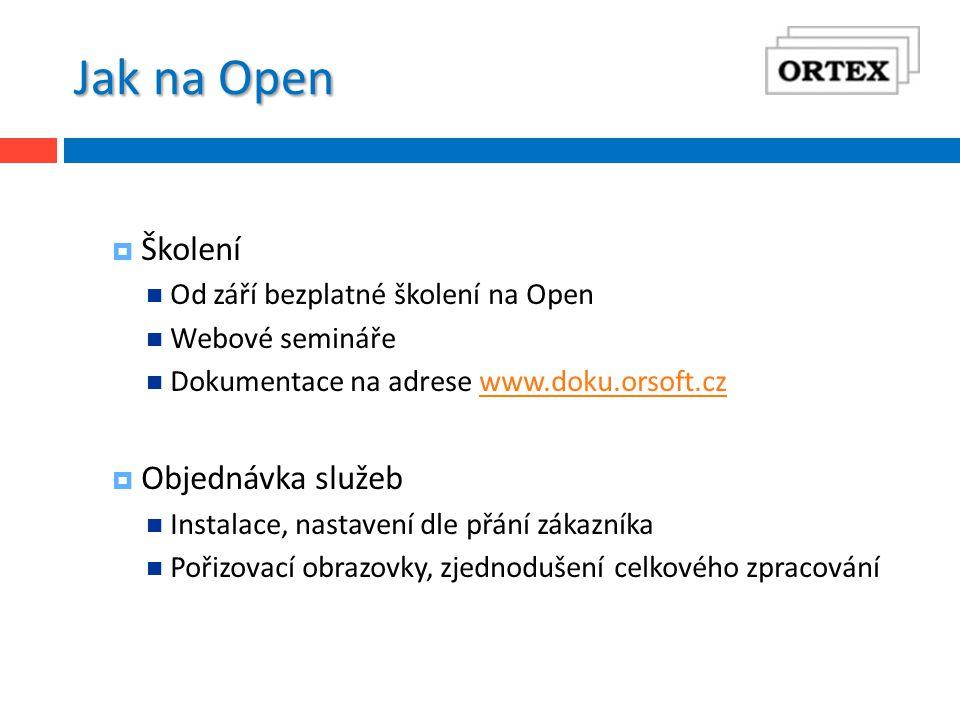 Jak na Open  Školení Od září bezplatné školení na Open Webové semináře Dokumentace na adrese www.doku.orsoft.czwww.doku.orsoft.cz  Objednávka služeb