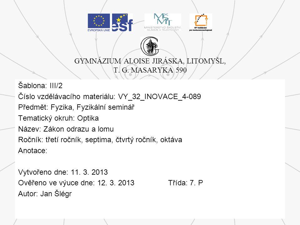 GYMNÁZIUM ALOISE JIRÁSKA, LITOMYŠL, T. G. MASARYKA 590 Šablona: III/2 Číslo vzdělávacího materiálu: VY_32_INOVACE_4-089 Předmět: Fyzika, Fyzikální sem