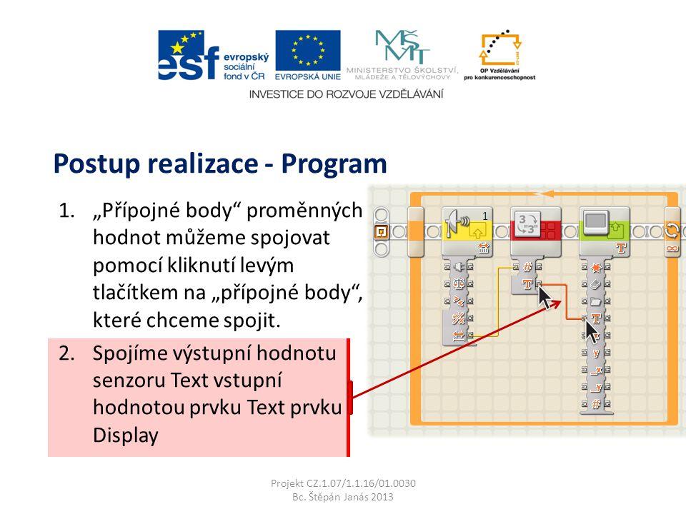 """Projekt CZ.1.07/1.1.16/01.0030 Bc. Štěpán Janás 2013 Postup realizace - Program 1.""""Přípojné body"""" proměnných hodnot můžeme spojovat pomocí kliknutí le"""