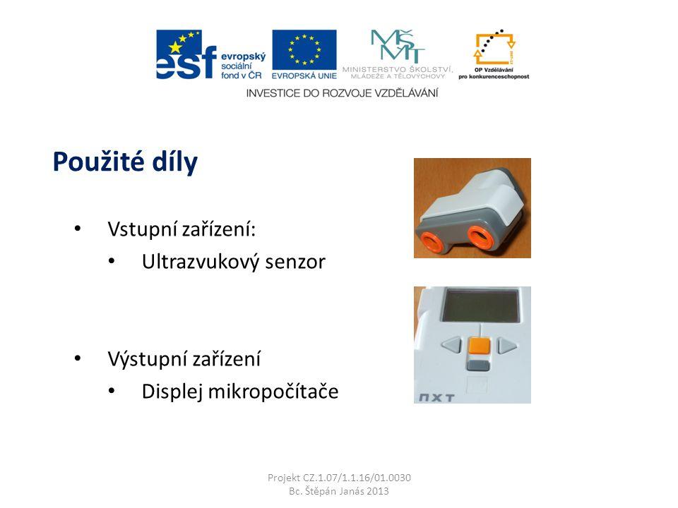 Vstupní zařízení: Ultrazvukový senzor Výstupní zařízení Displej mikropočítače Projekt CZ.1.07/1.1.16/01.0030 Bc. Štěpán Janás 2013 Použité díly