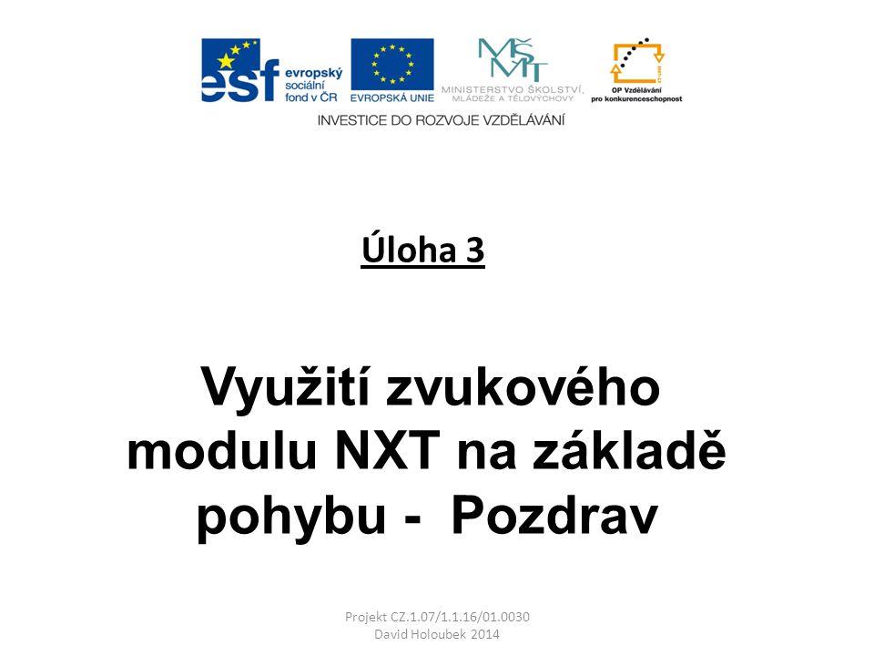 Úloha 3 Projekt CZ.1.07/1.1.16/01.0030 David Holoubek 2014 Využití zvukového modulu NXT na základě pohybu - Pozdrav