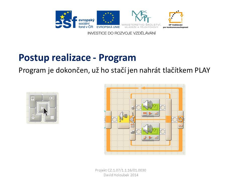 Program je dokončen, už ho stačí jen nahrát tlačítkem PLAY Postup realizace - Program Projekt CZ.1.07/1.1.16/01.0030 David Holoubek 2014