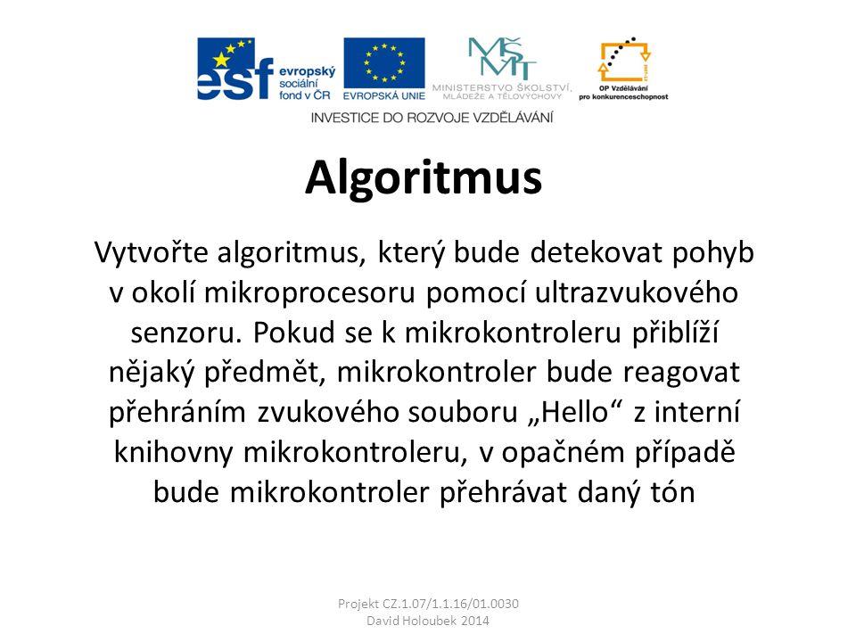 Algoritmus Vytvořte algoritmus, který bude detekovat pohyb v okolí mikroprocesoru pomocí ultrazvukového senzoru.