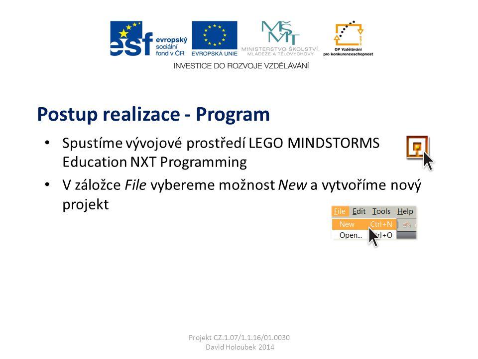 Spustíme vývojové prostředí LEGO MINDSTORMS Education NXT Programming V záložce File vybereme možnost New a vytvoříme nový projekt Postup realizace - Program Projekt CZ.1.07/1.1.16/01.0030 David Holoubek 2014