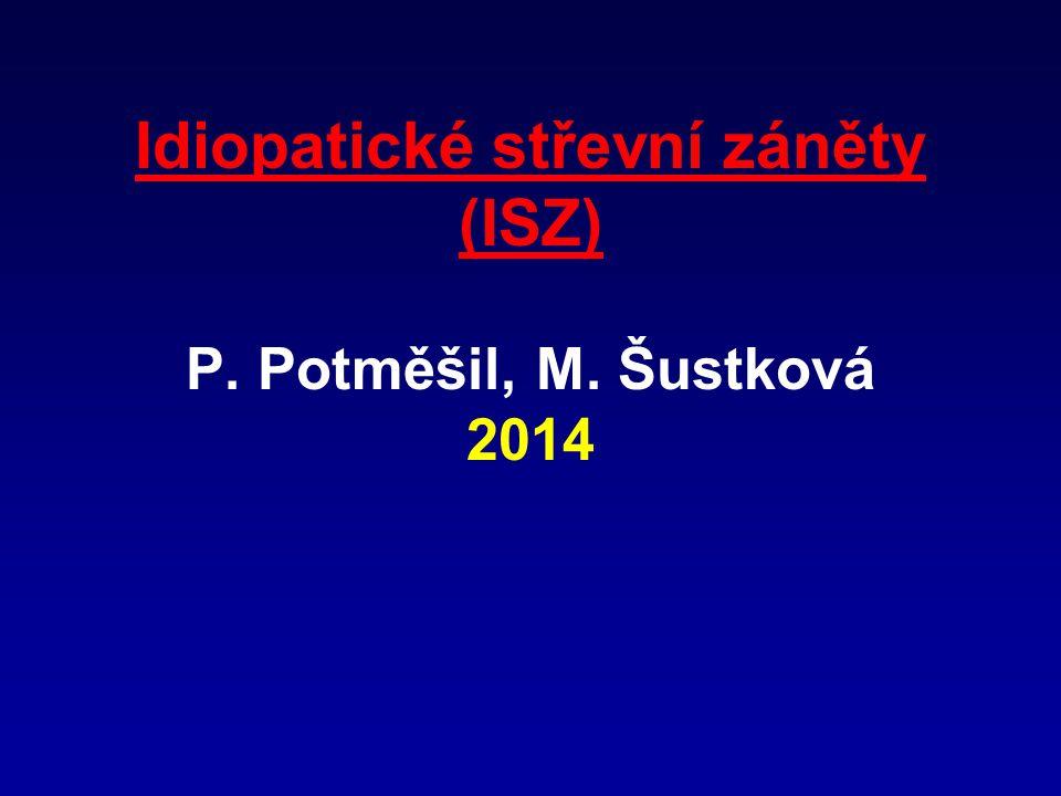 Idiopatické střevní záněty (ISZ) P. Potměšil, M. Šustková 2014