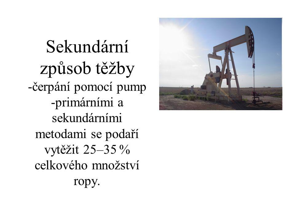 Sekundární způsob těžby -čerpání pomocí pump -primárními a sekundárními metodami se podaří vytěžit 25–35 % celkového množství ropy.