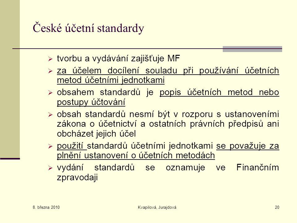 8. března 2010 Kvapilová, Jurajdová20 České účetní standardy  tvorbu a vydávání zajišťuje MF  za účelem docílení souladu při používání účetních meto