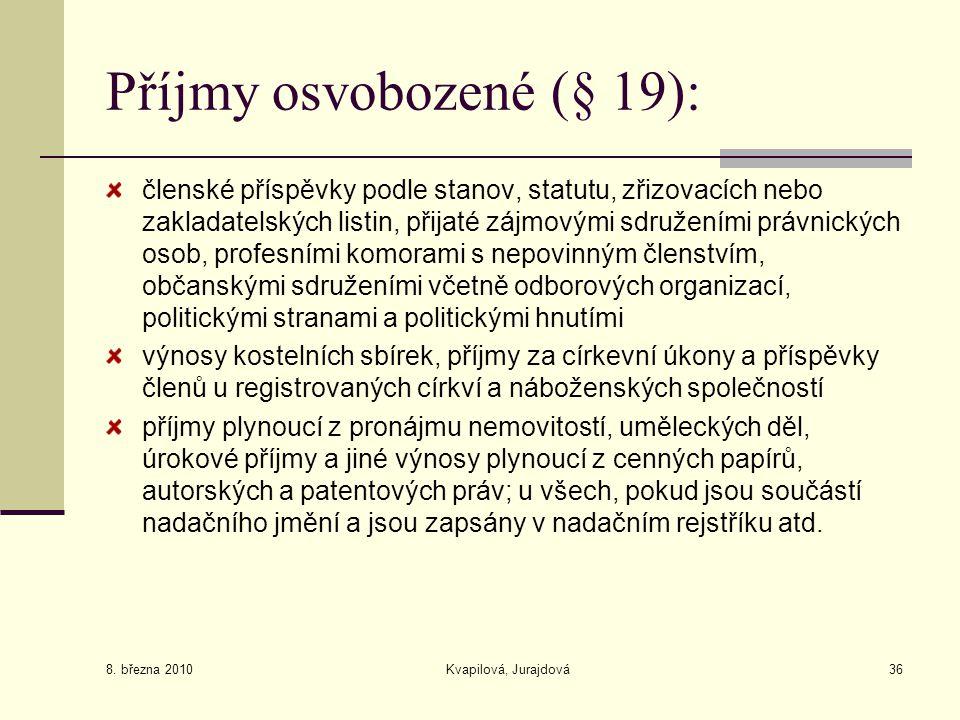8. března 2010 Kvapilová, Jurajdová36 Příjmy osvobozené (§ 19): členské příspěvky podle stanov, statutu, zřizovacích nebo zakladatelských listin, přij