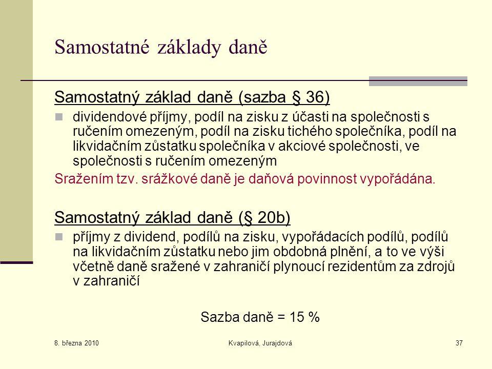 8. března 2010 Kvapilová, Jurajdová37 Samostatné základy daně Samostatný základ daně (sazba § 36) dividendové příjmy, podíl na zisku z účasti na spole