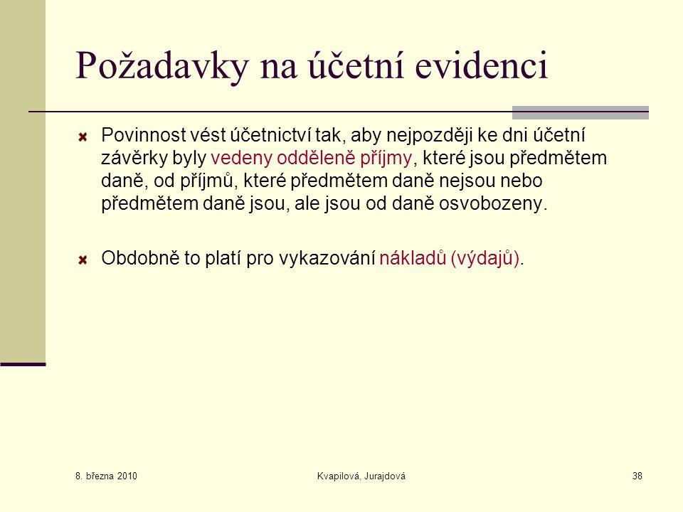 8. března 2010 Kvapilová, Jurajdová38 Požadavky na účetní evidenci Povinnost vést účetnictví tak, aby nejpozději ke dni účetní závěrky byly vedeny odd