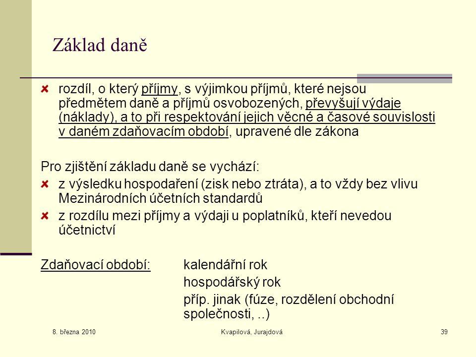 8. března 2010 Kvapilová, Jurajdová39 Základ daně rozdíl, o který příjmy, s výjimkou příjmů, které nejsou předmětem daně a příjmů osvobozených, převyš