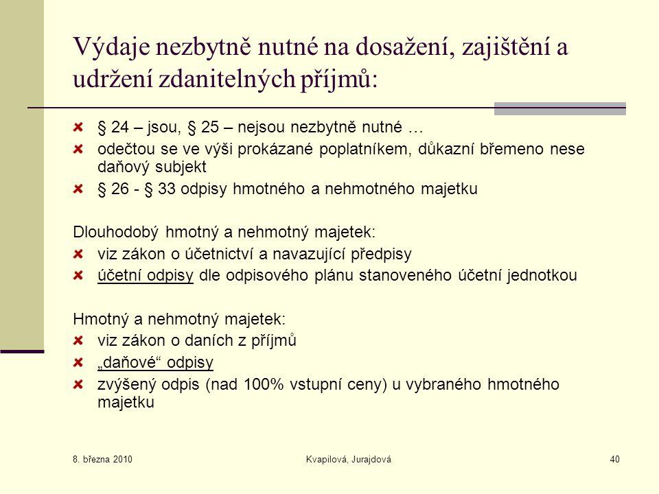 8. března 2010 Kvapilová, Jurajdová40 Výdaje nezbytně nutné na dosažení, zajištění a udržení zdanitelných příjmů: § 24 – jsou, § 25 – nejsou nezbytně
