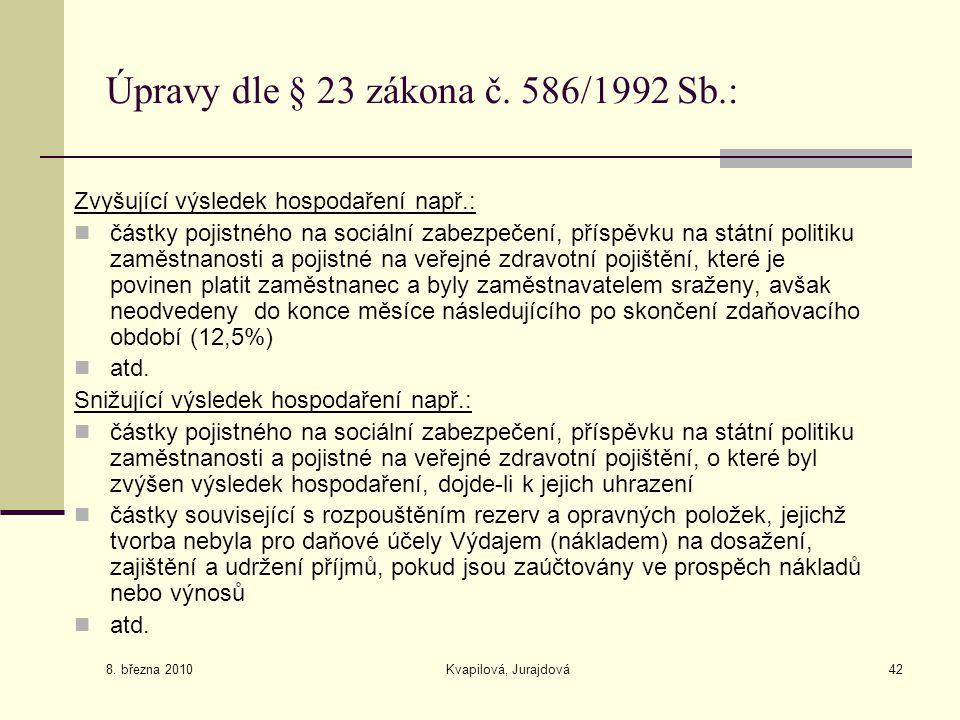 8. března 2010 Kvapilová, Jurajdová42 Úpravy dle § 23 zákona č. 586/1992 Sb.: Zvyšující výsledek hospodaření např.: částky pojistného na sociální zabe